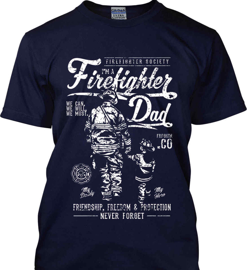 Firefighter Dad. Friendship, Freedom & Protection. White Print. Gildan Ultra Cotton T-Shirt.-7