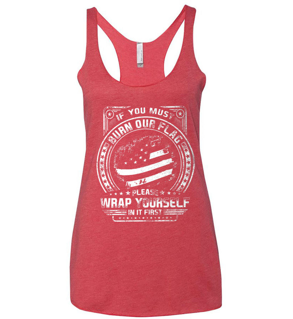 If You Must Burn Our Flag. Please Rap Yourself In It First. White Print. Women's: Next Level Ladies Ideal Racerback Tank.-4