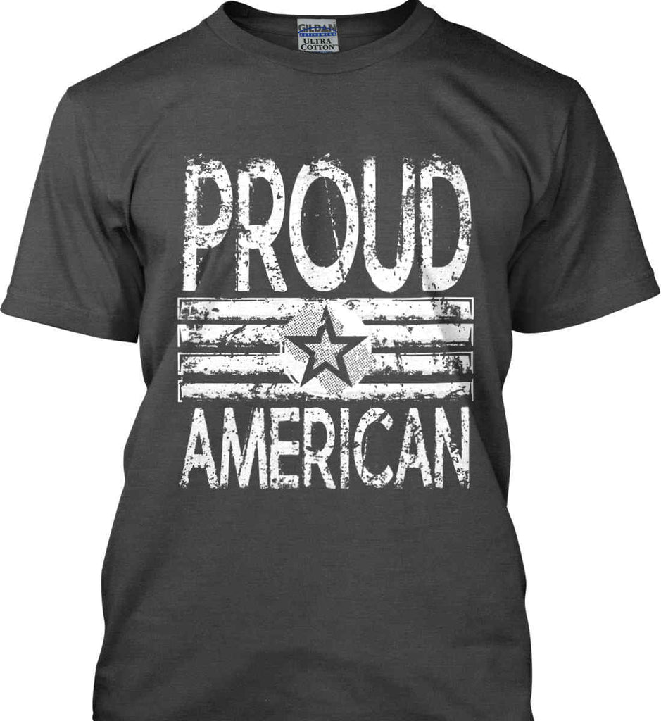 Proud American. Loud and Proud. White Print. Gildan Ultra Cotton T-Shirt.-4