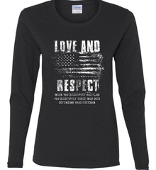 Love and Respect. When You Disrespect Our Flag. You Disrespect Those Who Died Defending Your Freedom. White Print. Women's: Gildan Ladies Cotton Long Sleeve Shirt.