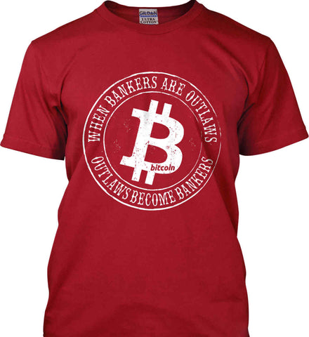 Bitcoin: When bankers are outlaws, outlaws become bankers. Gildan Tall Ultra Cotton T-Shirt.