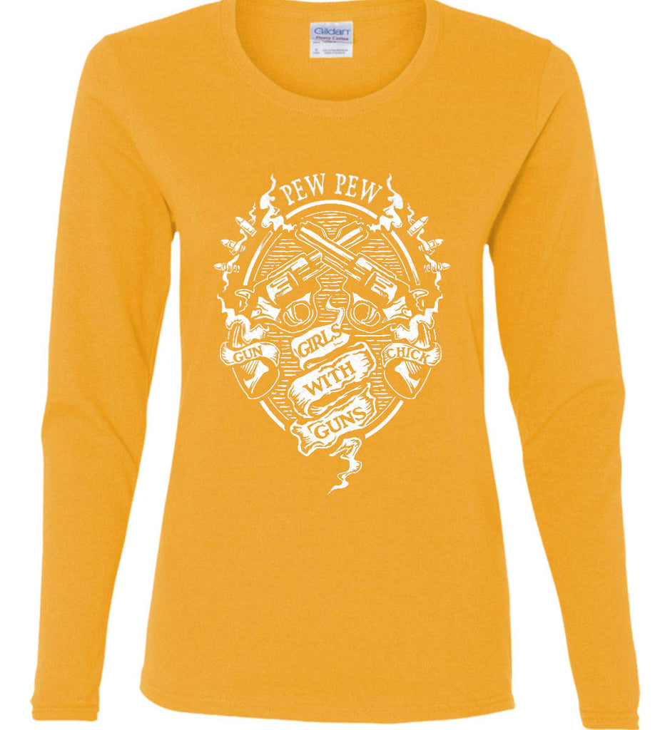 Pew Pew. Girls with Guns. Gun Chick. Women's: Gildan Ladies Cotton Long Sleeve Shirt.-3
