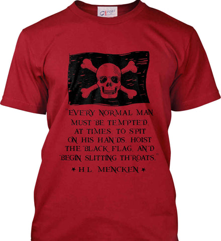 Every normal man must be tempted, at times, to spit on his hands, hoist the black flag, and begin slitting throats. Black Print. Port & Co. Made in the USA T-Shirt.