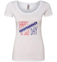Happy Independence Day. 4th of July. Women's: Next Level Ladies' Triblend Scoop.