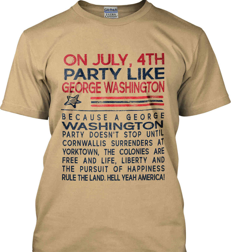 On July, 4th Party Like George Washington. Gildan Ultra Cotton T-Shirt.-5