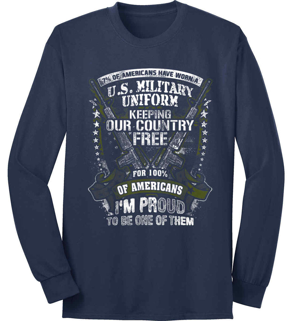 7% of Americans Have Worn a Military Uniform. I am proud to be one of them. Port & Co. Long Sleeve Shirt. Made in the USA..-2