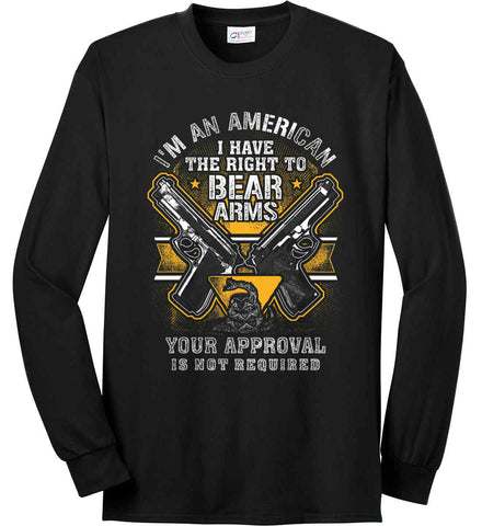 I'm An American. I Have The Right To Bear Arms. Port & Co. Long Sleeve Shirt. Made in the USA..