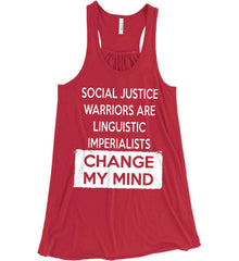 Social Justice Warriors Are Linguistic Imperialists - Change My Mind. Women's: Bella + Canvas Flowy Racerback Tank.