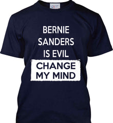 Bernie Sanders is Evil - Change My Mind. Port & Co. Made in the USA T-Shirt.