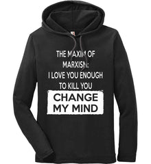 The Maxim of Marxism: I Love You Enough To Kill You - Change My Mind. Anvil Long Sleeve T-Shirt Hoodie.