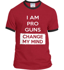 I am Pro Guns - Change My Mind. Port and Company Ringer Tee.