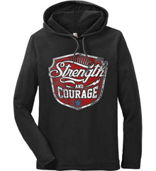 Strength and Courage. Inspiring Shirt. Anvil Long Sleeve T-Shirt Hoodie.