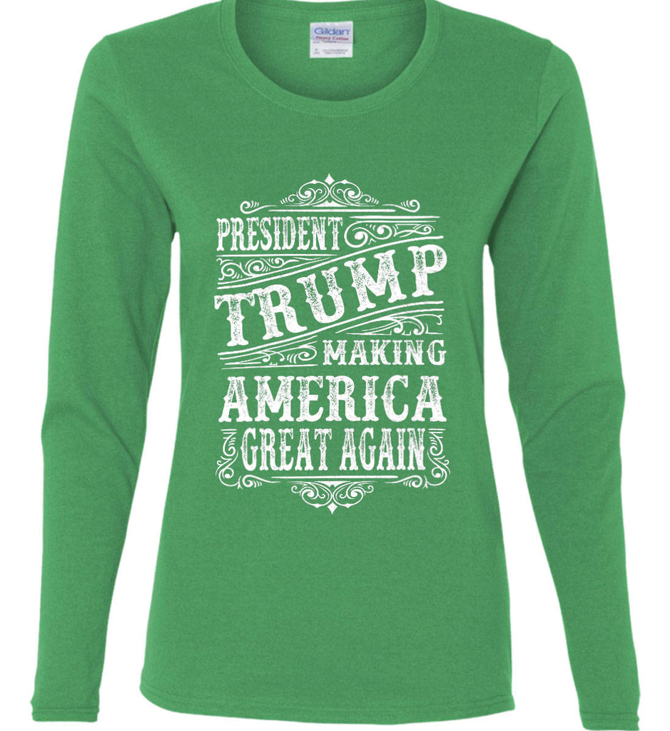 President Trump. Making America Great Again. Women's: Gildan Ladies Cotton Long Sleeve Shirt.-8