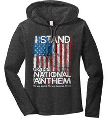 I Stand for the National Anthem. We are United. Women's: Anvil Ladies' Long Sleeve T-Shirt Hoodie.