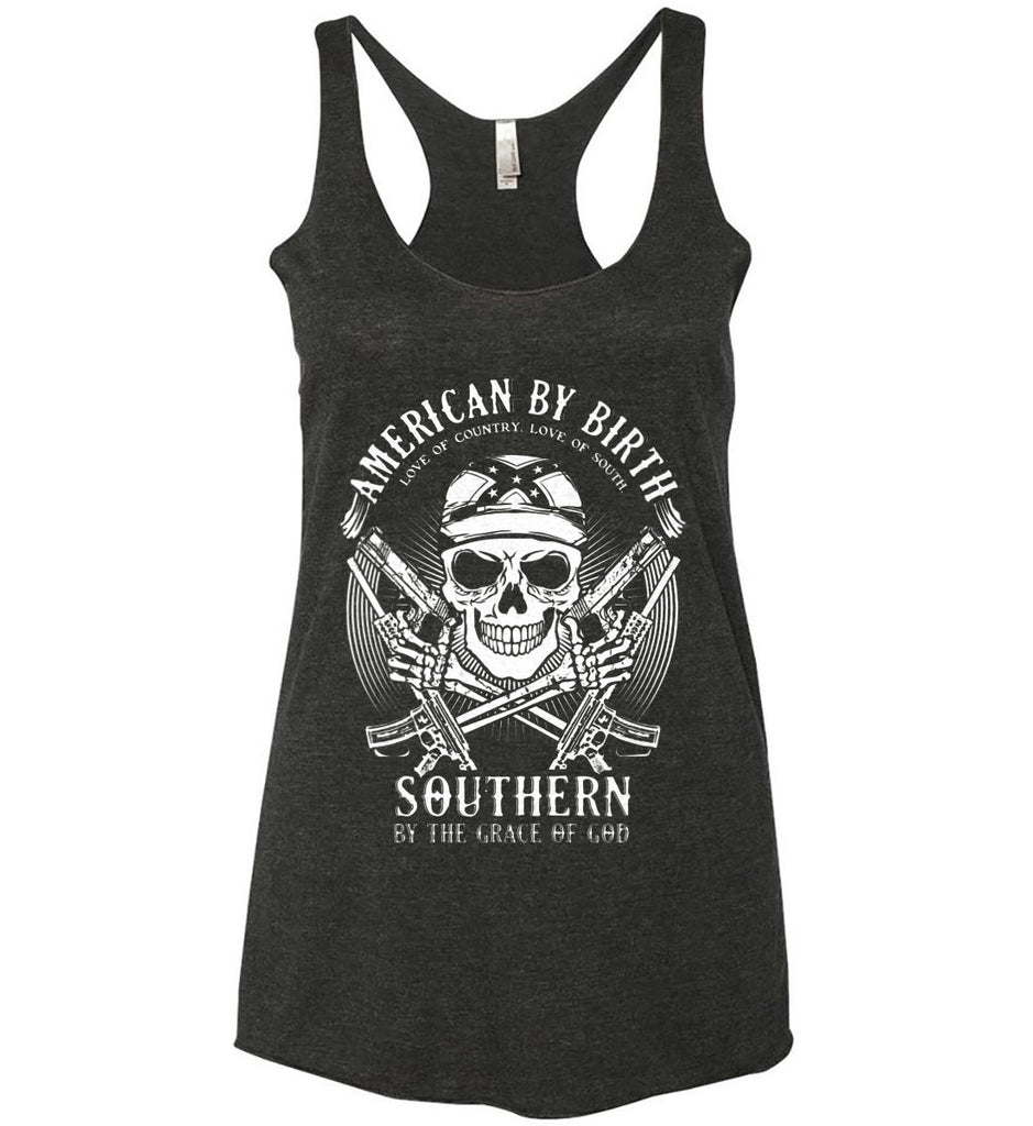 American By Birth. Southern By the Grace of God. Love of Country Love of South. White Print. Women's: Next Level Ladies Ideal Racerback Tank.-1