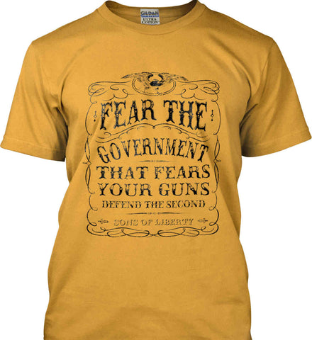 Fear the government, that fears your guns. Black Print. Gildan Ultra Cotton T-Shirt.