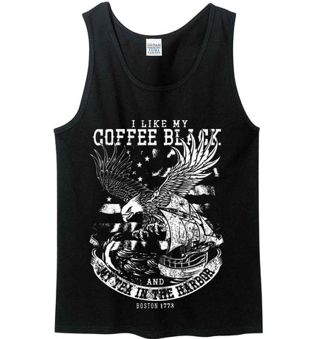 I Like my Coffee Black. And my Tea in The Harbor. Boston Tea Party. White Print. Gildan 100% Cotton Tank Top.