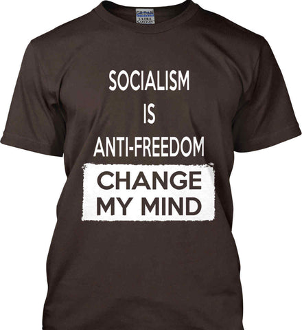 Socialism Is Anti-Freedom - Change My Mind. Gildan Ultra Cotton T-Shirt.