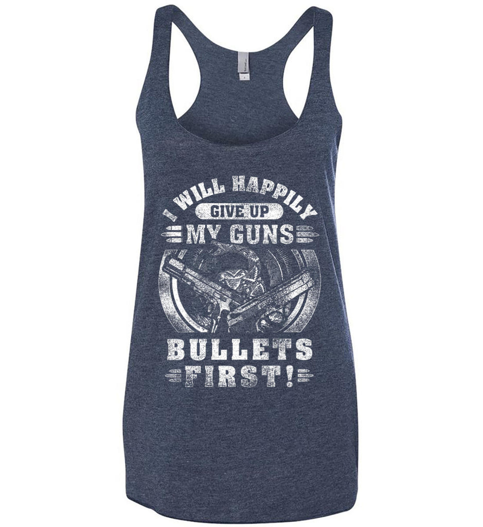 I Will Happily Give Up My Guns. Bullets First. Don't Tread On Me. White Print. Women's: Next Level Ladies Ideal Racerback Tank.-2