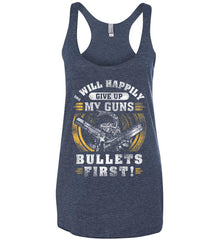 I Will Happily Give Up My Guns. Bullets First. Don't Tread On Me. Women's: Next Level Ladies Ideal Racerback Tank.