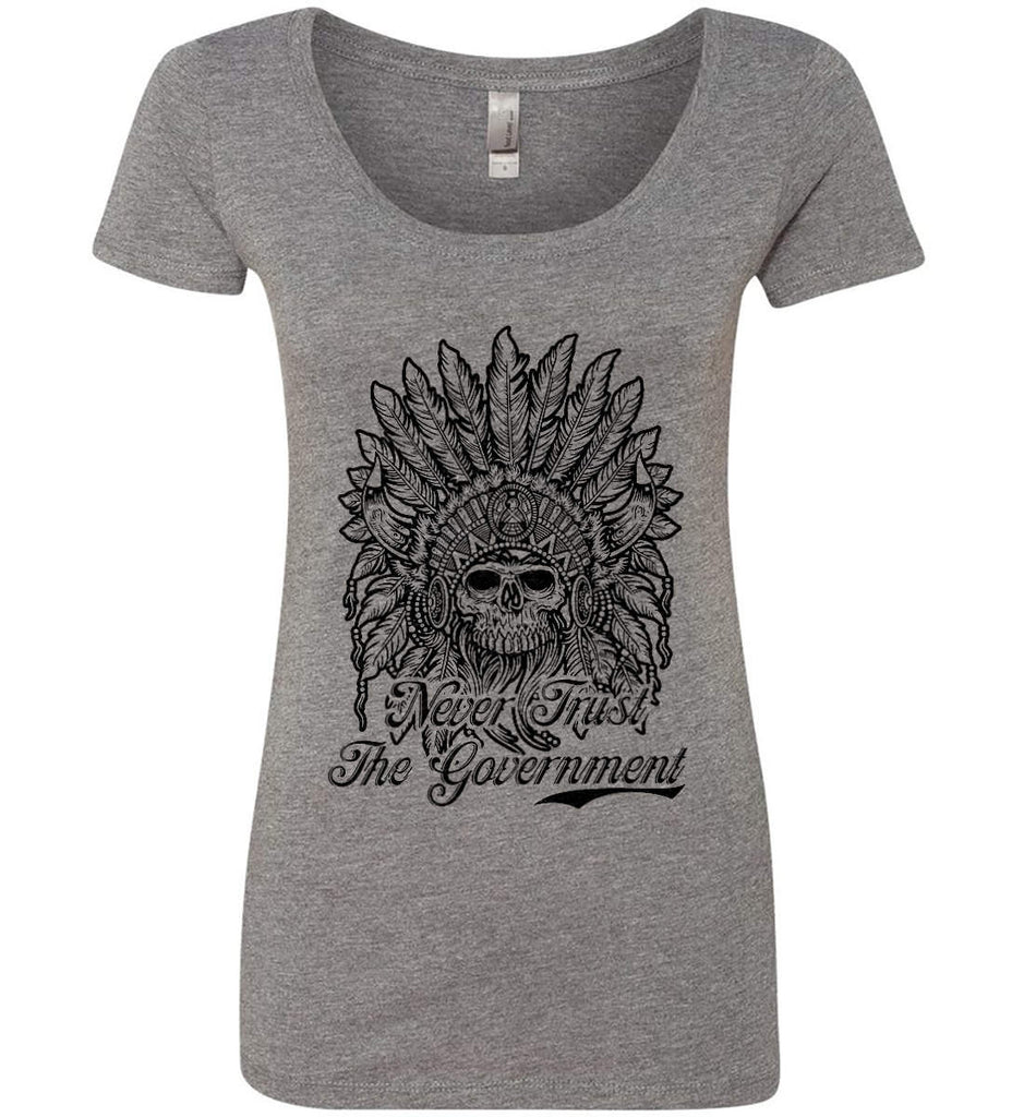 Skeleton Indian. Never Trust the Government. Women's: Next Level Ladies' Triblend Scoop.-3