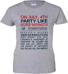 On July, 4th Party Like George Washington. Women's: Gildan Ladies' 100% Cotton T-Shirt.
