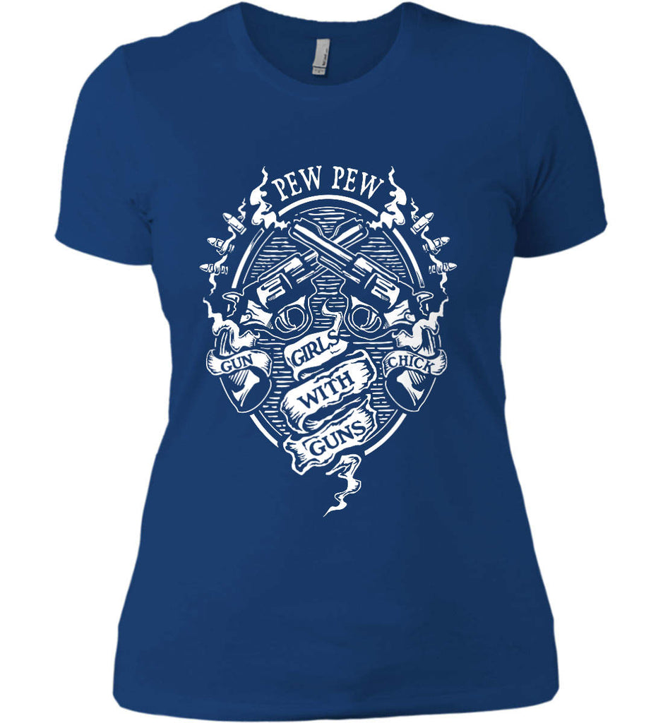 Pew Pew. Girls with Guns. Gun Chick. Women's: Next Level Ladies' Boyfriend (Girly) T-Shirt.-13