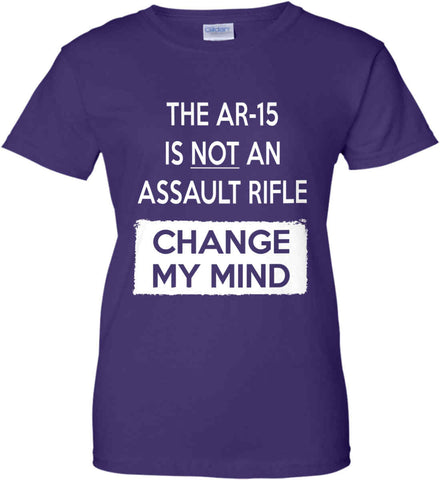 The AR-15 is Not An Assault Rifle - Change My Mind. Women's: Gildan Ladies' 100% Cotton T-Shirt.