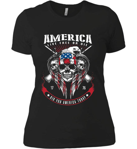 Did you America Today. 1776. Live Free or Die. Skull. Women's: Next Level Ladies' Boyfriend (Girly) T-Shirt.