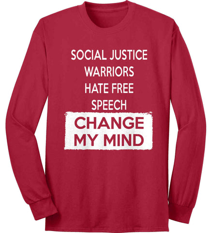 Social Justice Warriors Hate Free Speech - Change My Mind. Port & Co. Long Sleeve Shirt. Made in the USA..