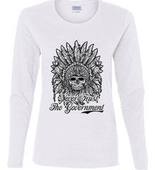 Skeleton Indian. Never Trust the Government. Women's: Gildan Ladies Cotton Long Sleeve Shirt.