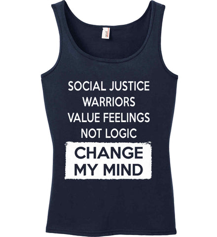 Social Justice Warriors Value Feelings Not Logic - Change My Mind. Women's: Anvil Ladies' 100% Ringspun Cotton Tank Top.