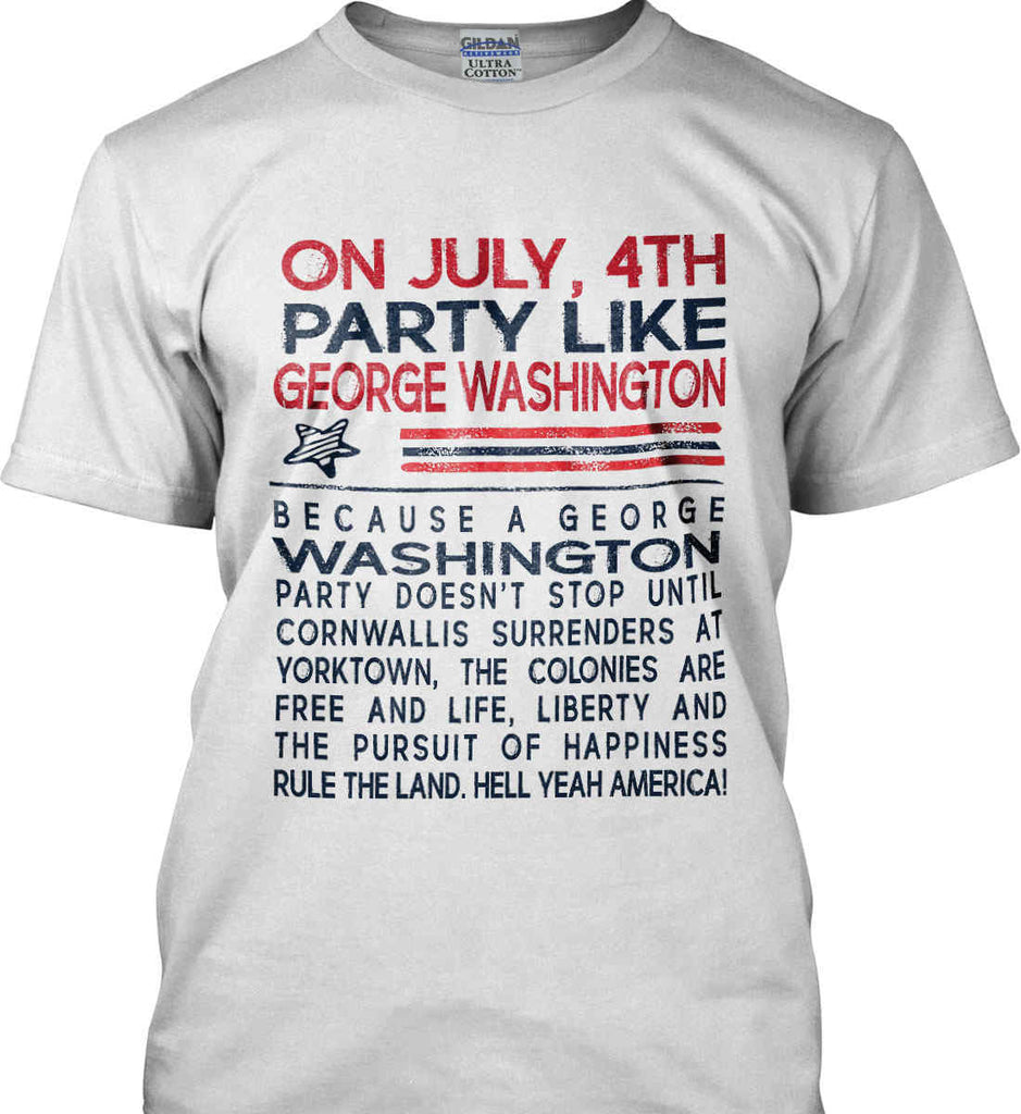 On July, 4th Party Like George Washington. Gildan Tall Ultra Cotton T-Shirt.-2