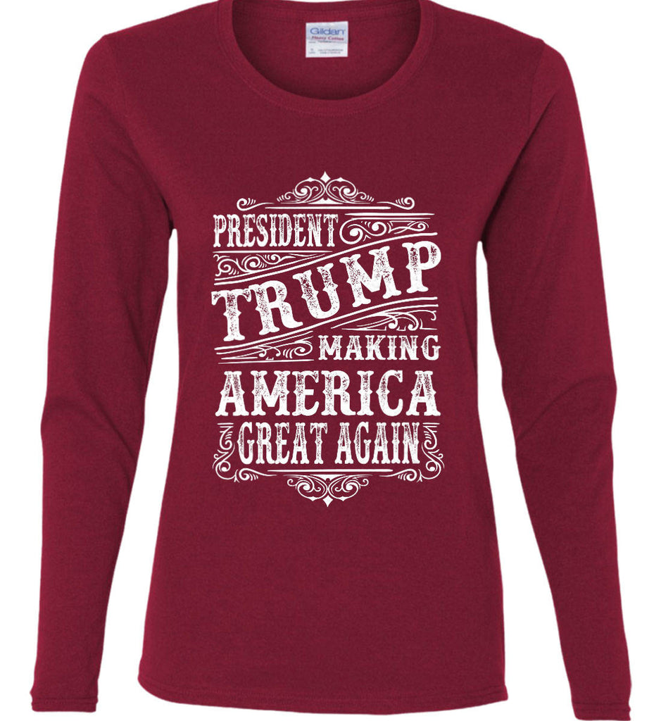 President Trump. Making America Great Again. Women's: Gildan Ladies Cotton Long Sleeve Shirt.-9