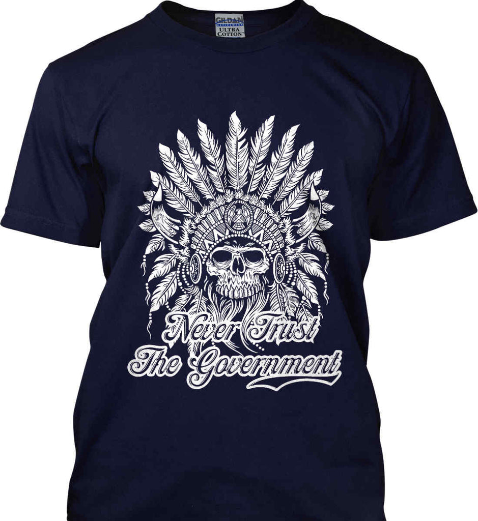 Never Trust the Government. Indian Skull. White Print. Gildan Ultra Cotton T-Shirt.-8