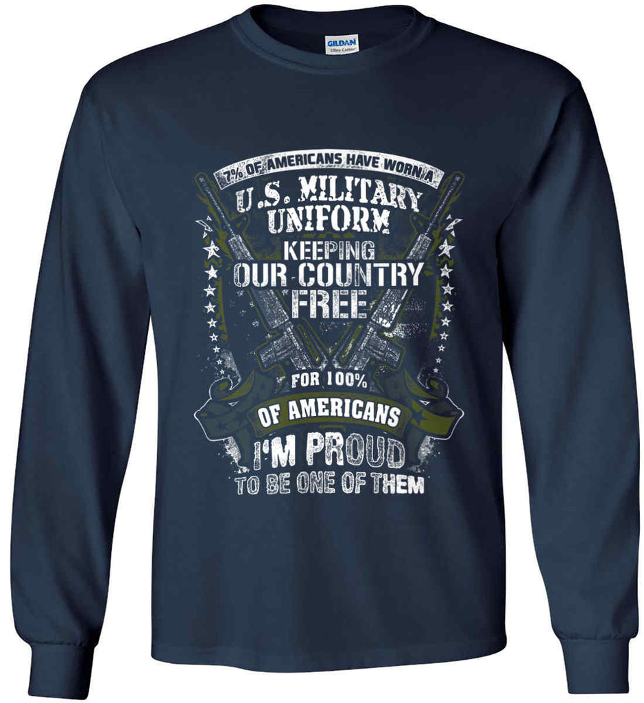 7% of Americans Have Worn a Military Uniform. I am proud to be one of them. Gildan Ultra Cotton Long Sleeve Shirt.-2