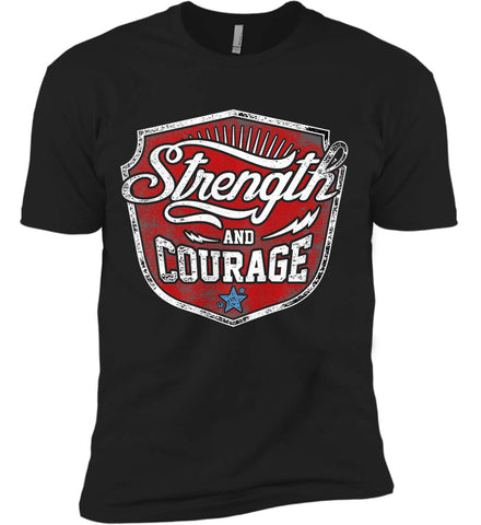 Strength and Courage. Inspiring Shirt. Next Level Premium Short Sleeve T-Shirt.