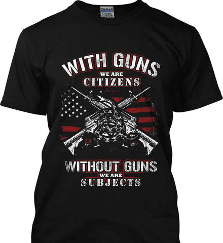 With Guns We Are Citizens. Without Guns We Are Subjects. Gildan Tall Ultra Cotton T-Shirt.