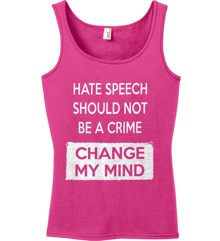 Hate Speech Should Not Be A Crime - Change My Mind. Women's: Anvil Ladies' 100% Ringspun Cotton Tank Top.