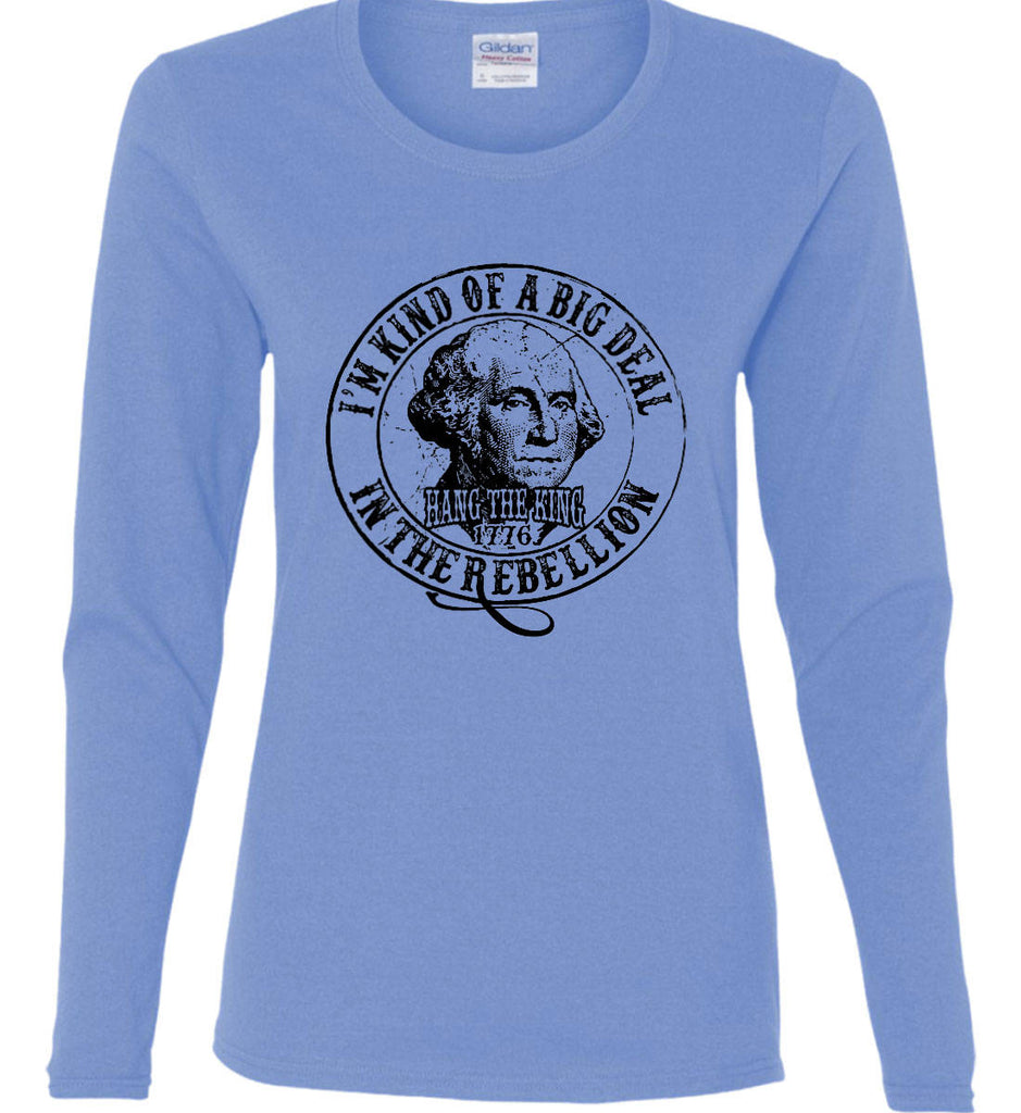 I'm Kind of Big Deal in the Rebellion. Women's: Gildan Ladies Cotton Long Sleeve Shirt.-2