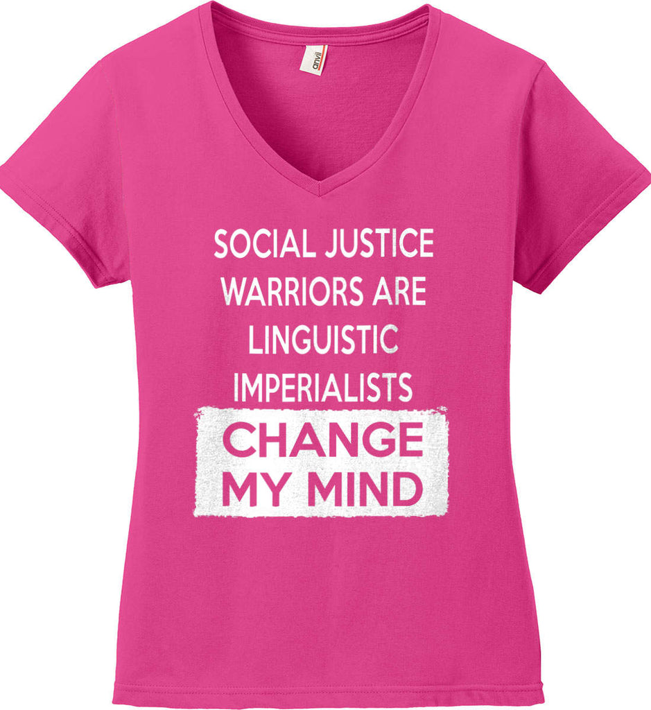 Social Justice Warriors Are Linguistic Imperialists - Change My Mind. Women's: Anvil Ladies' V-Neck T-Shirt.-3