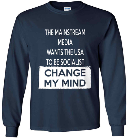 The Mainstream Media Wants The USA to Be Socialist - Change My Mind. Gildan Ultra Cotton Long Sleeve Shirt.