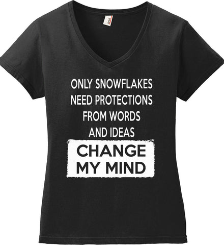 Only Snowflakes Need Protections From Words and Ideas - Change My Mind. Women's: Anvil Ladies' V-Neck T-Shirt.