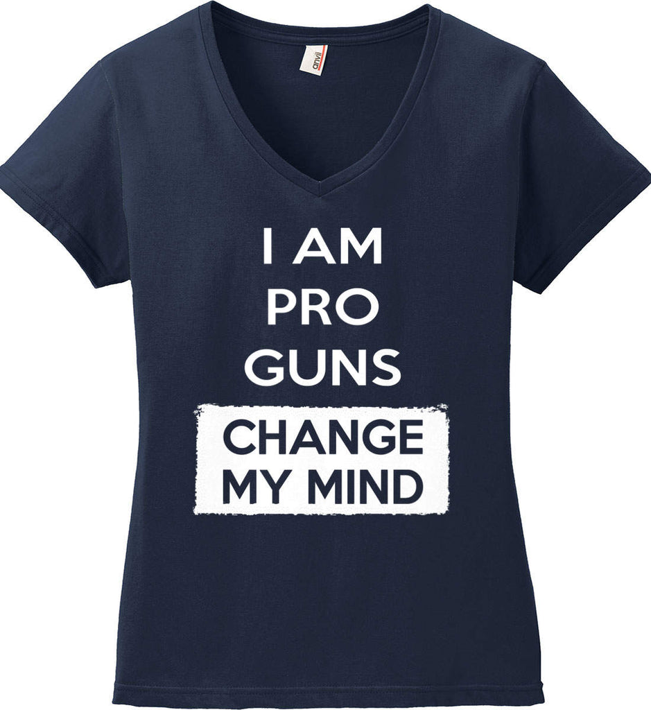 I am Pro Guns - Change My Mind. Women's: Anvil Ladies' V-Neck T-Shirt.-4