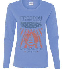 Freedom. Give me liberty or give me death. Women's: Gildan Ladies Cotton Long Sleeve Shirt.