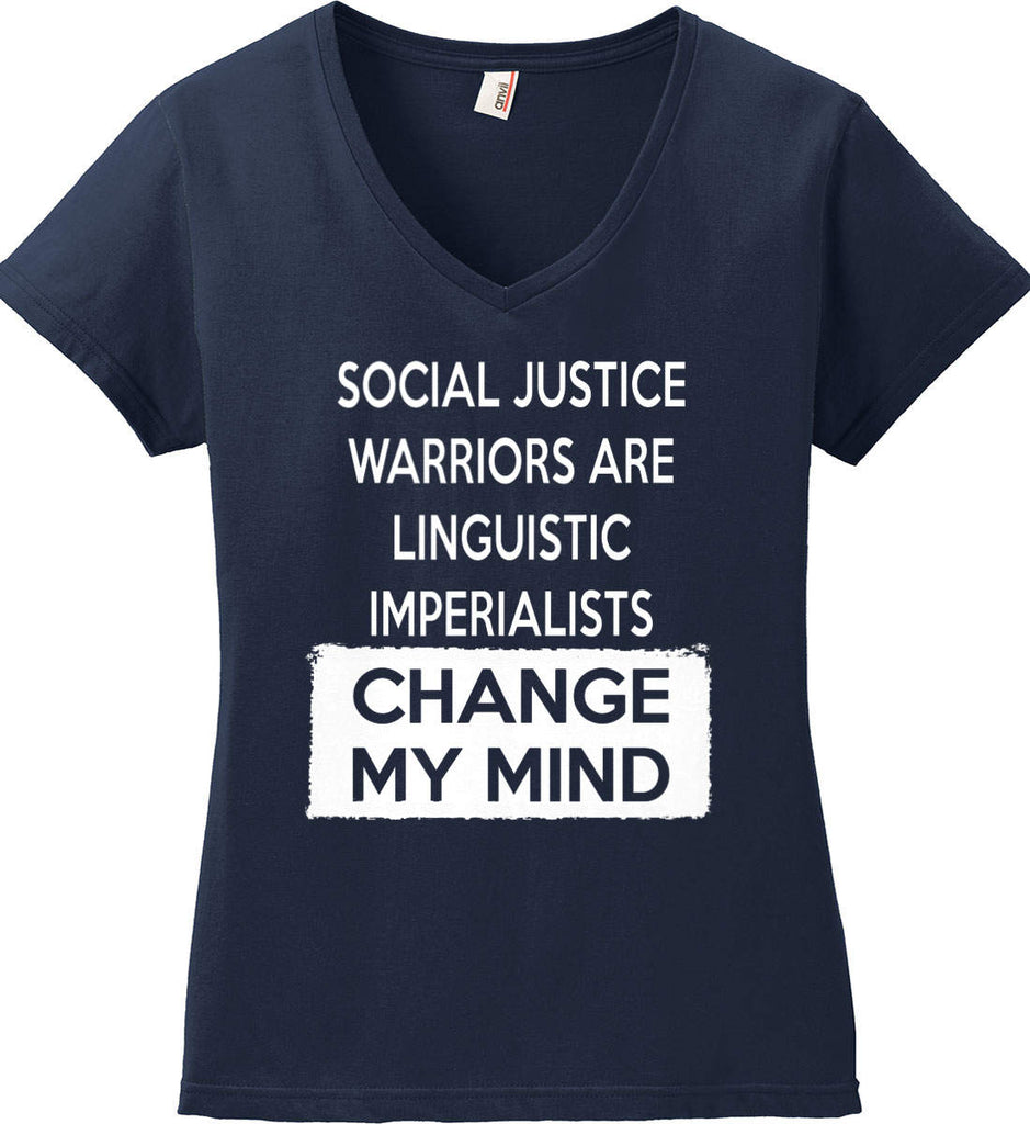 Social Justice Warriors Are Linguistic Imperialists - Change My Mind. Women's: Anvil Ladies' V-Neck T-Shirt.-4