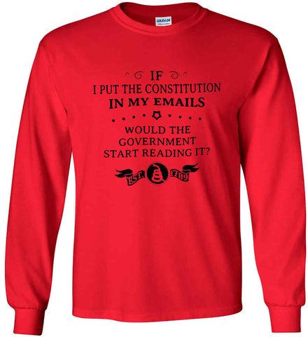 If I put the constitution in my emails, would the government start reading it? Black Print. Gildan Ultra Cotton Long Sleeve Shirt.