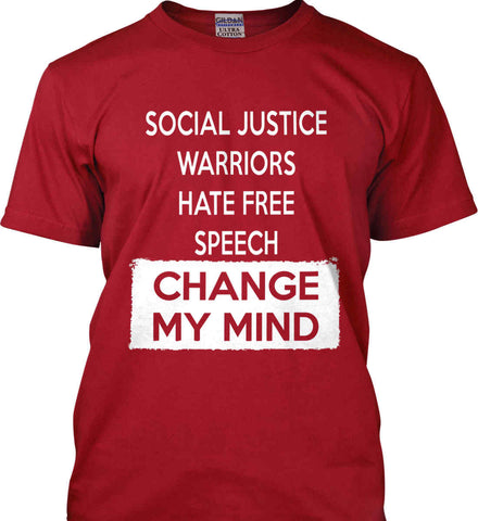 Social Justice Warriors Hate Free Speech - Change My Mind. Gildan Tall Ultra Cotton T-Shirt.