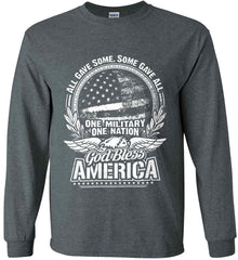All Gave Some, Some Gave All. God Bless America. White Print. Gildan Ultra Cotton Long Sleeve Shirt.