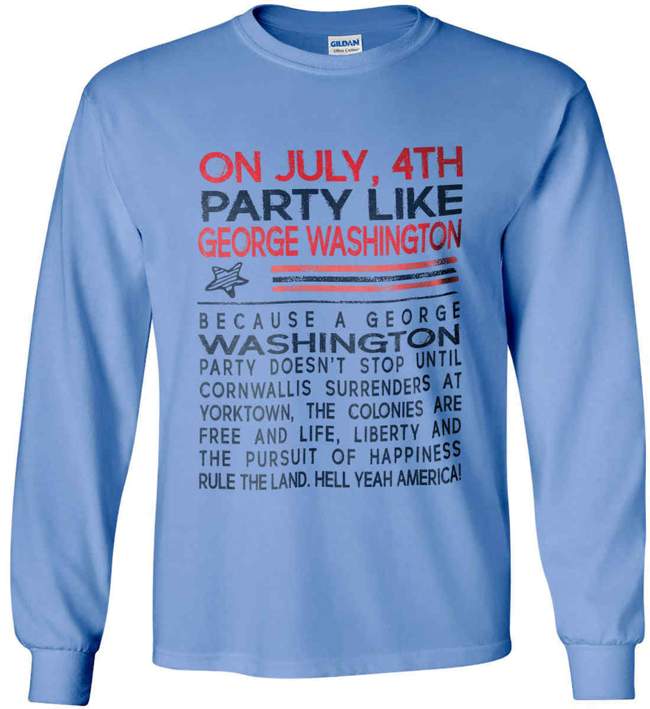 On July, 4th Party Like George Washington. Gildan Ultra Cotton Long Sleeve Shirt.-7